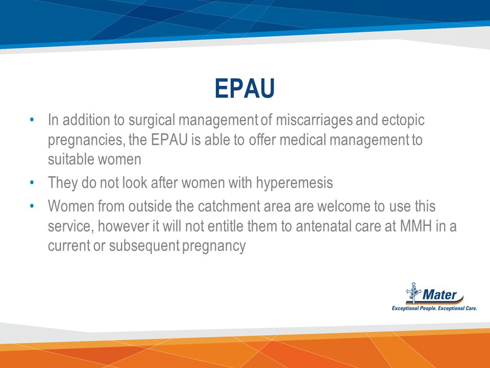 EPAU The Early Pregnancy Assessment Unit (EPAU) is a specialist area in the Mater Mothers Hospital that deals specifically with problems in early (< 2