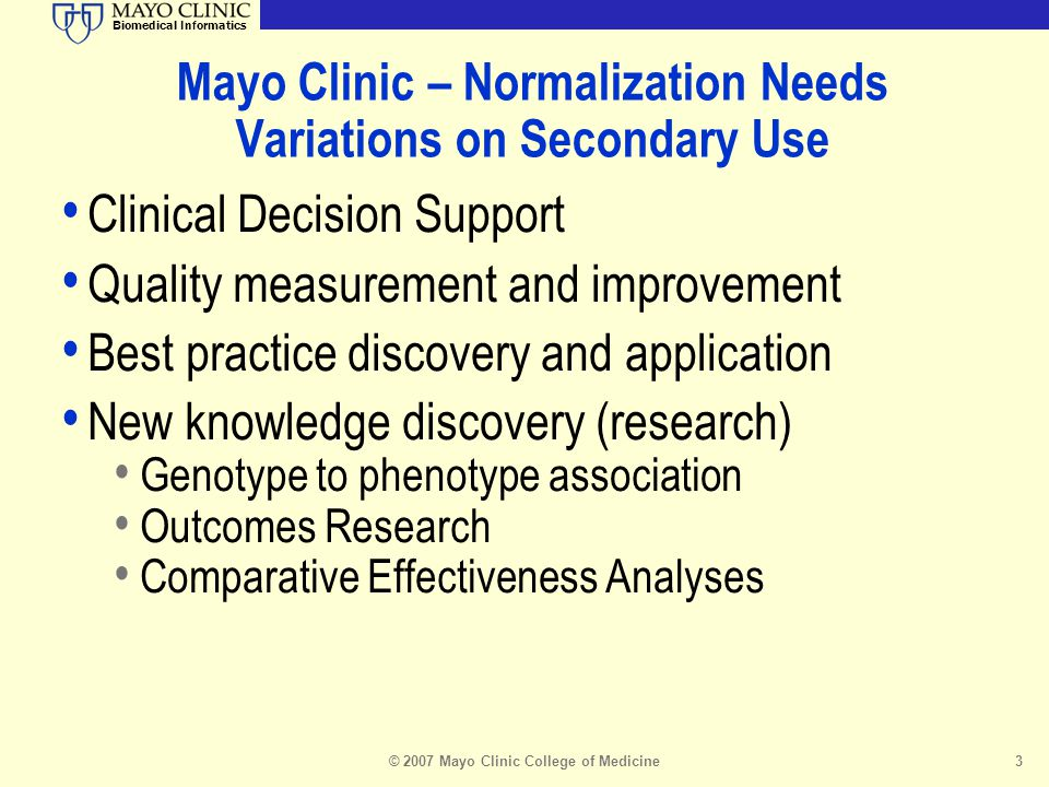 Biomedical Informatics Mayo Clinic – Normalization Needs Variations on Secondary Use Clinical Decision Support Quality measurement and improvement Bes