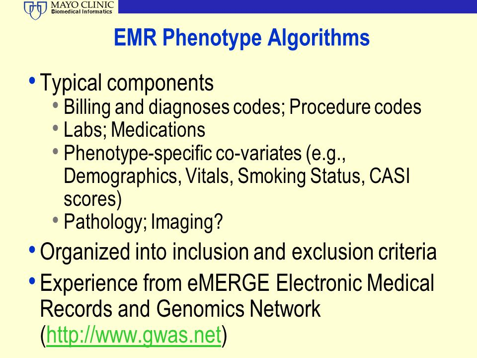 Biomedical Informatics EMR Phenotype Algorithms Typical components Billing and diagnoses codes; Procedure codes Labs; Medications Phenotype-specific c