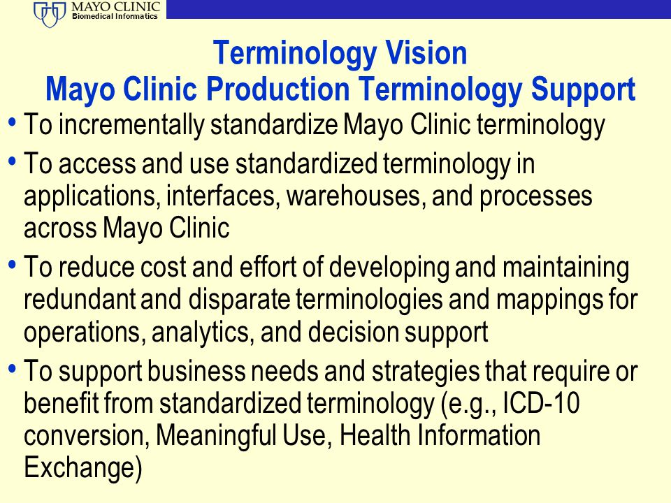 Biomedical Informatics Terminology Vision Mayo Clinic Production Terminology Support To incrementally standardize Mayo Clinic terminology To access an