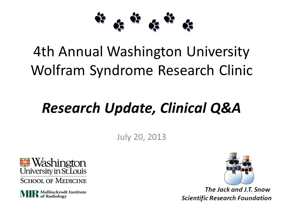 4th Annual Washington University Wolfram Syndrome Research Clinic Research Update, Clinical Q&A July 20, 2013 The Jack and J.T.