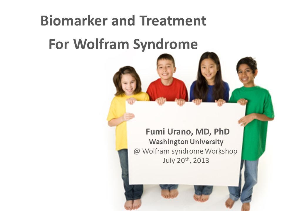 Biomarker and Treatment For Wolfram Syndrome Fumi Urano, MD, PhD Washington University @ Wolfram syndrome Workshop July 20 th, 2013
