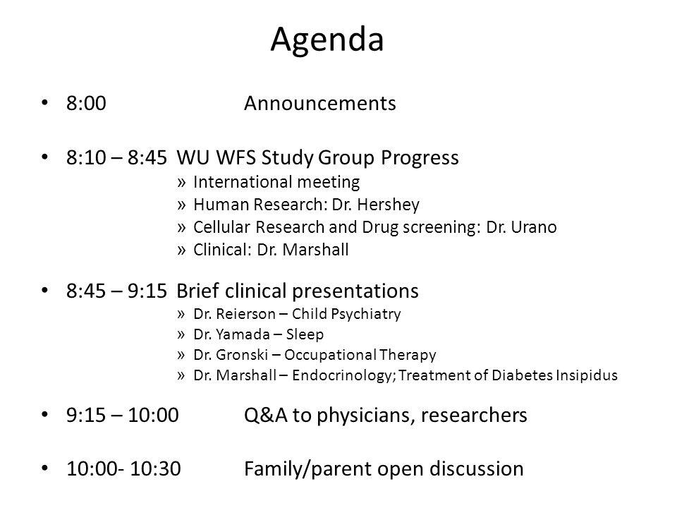 Agenda 8:00 Announcements 8:10 – 8:45 WU WFS Study Group Progress » International meeting » Human Research: Dr.