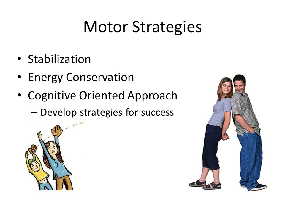 Motor Strategies Stabilization Energy Conservation Cognitive Oriented Approach – Develop strategies for success