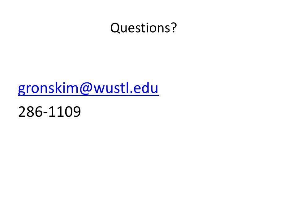 Questions gronskim@wustl.edu 286-1109