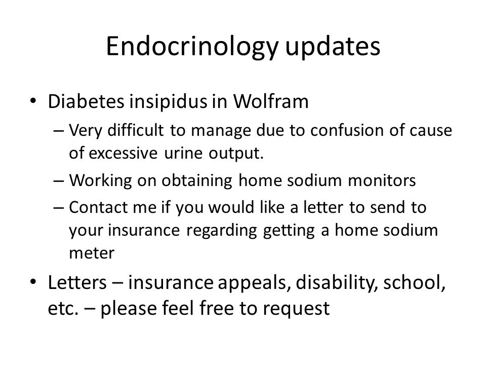 Endocrinology updates Diabetes insipidus in Wolfram – Very difficult to manage due to confusion of cause of excessive urine output.