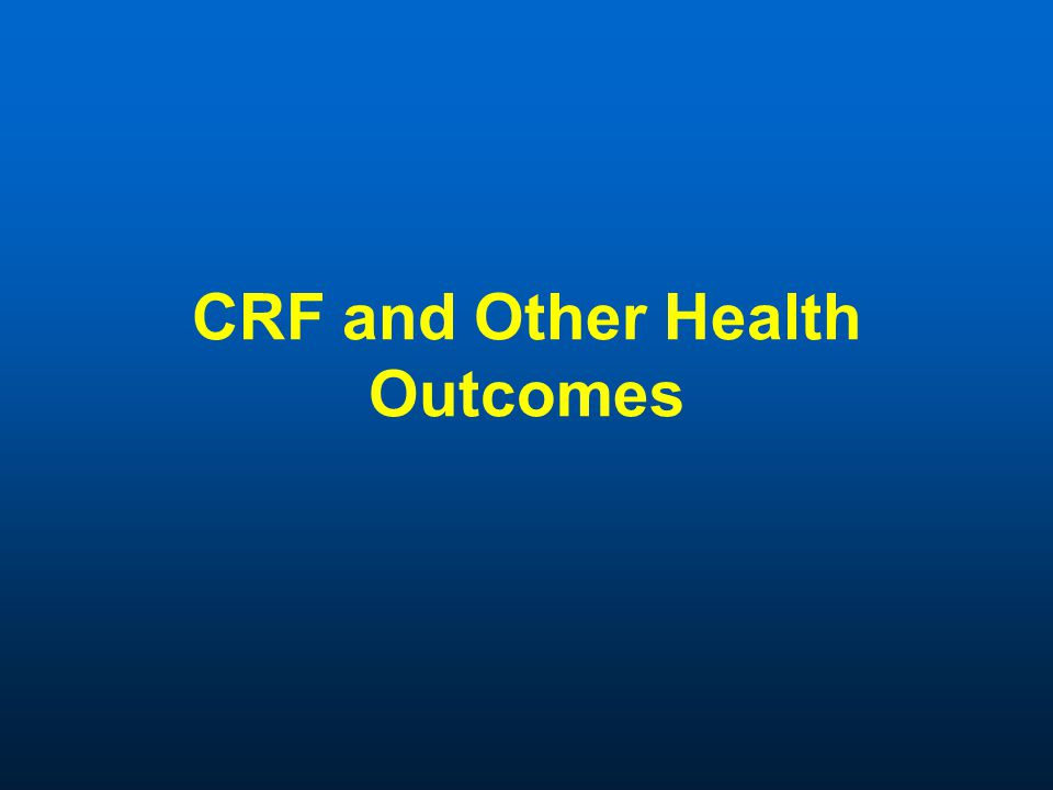 CRF and Other Health Outcomes