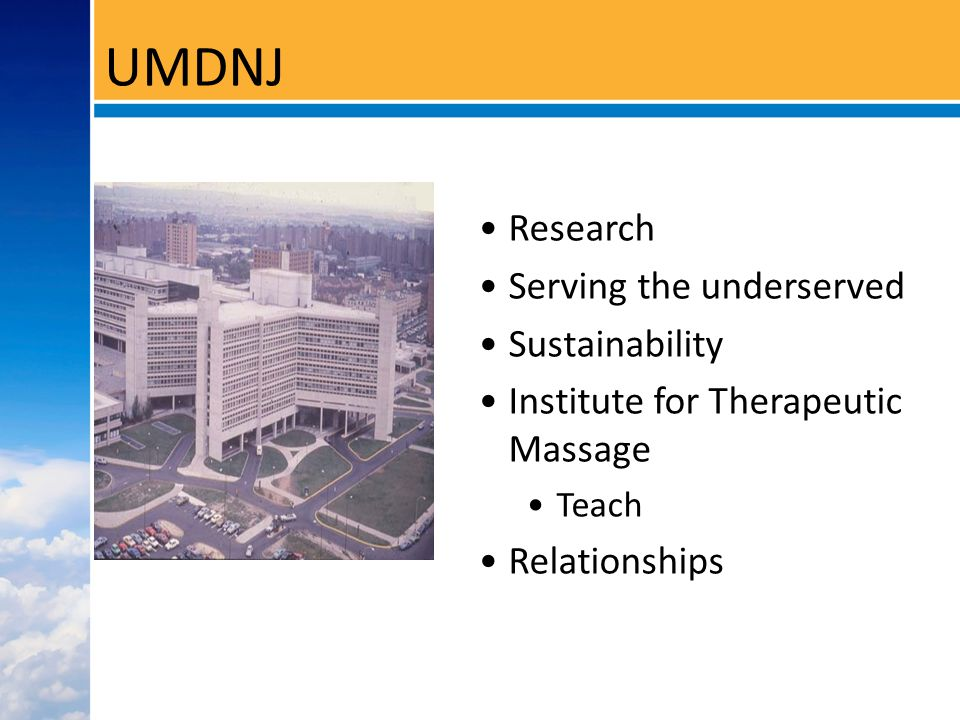 UMDNJ Research Serving the underserved Sustainability Institute for Therapeutic Massage Teach Relationships