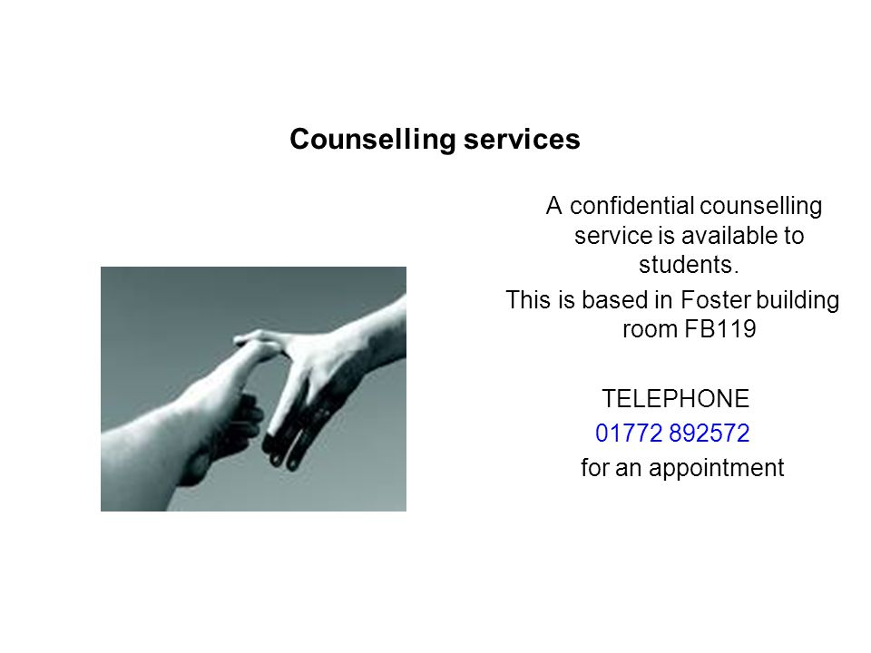 Counselling services A confidential counselling service is available to students. This is based in Foster building room FB119 TELEPHONE 01772 892572 f