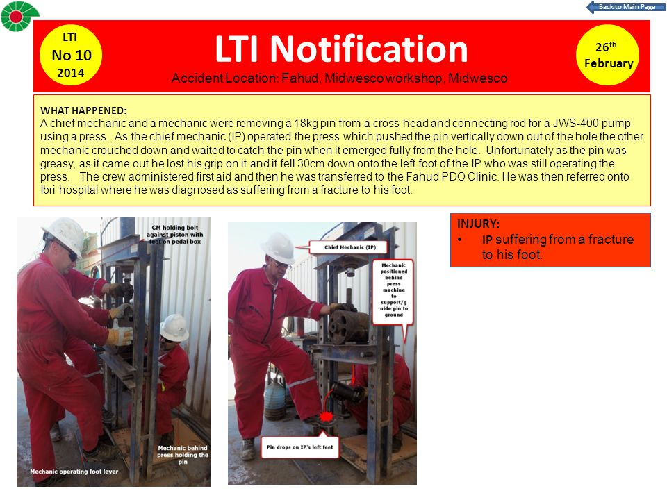 LTI Notification 26 th February LTI No 10 2014 WHAT HAPPENED: A chief mechanic and a mechanic were removing a 18kg pin from a cross head and connectin