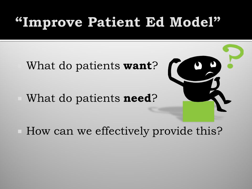What do patients want ? What do patients need ? How can we effectively provide this?