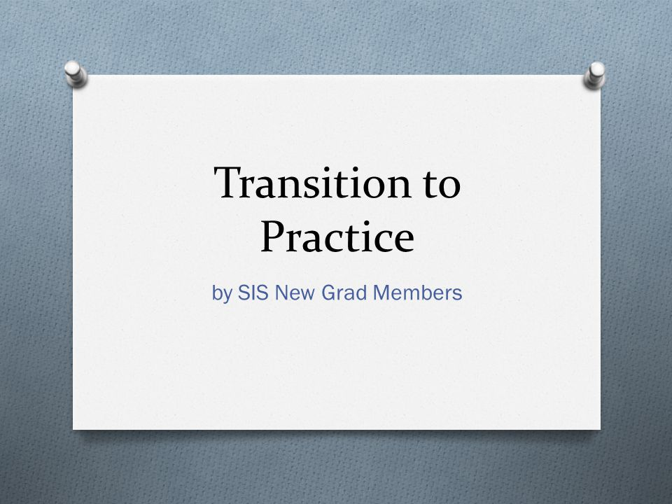 Transition to Practice by SIS New Grad Members