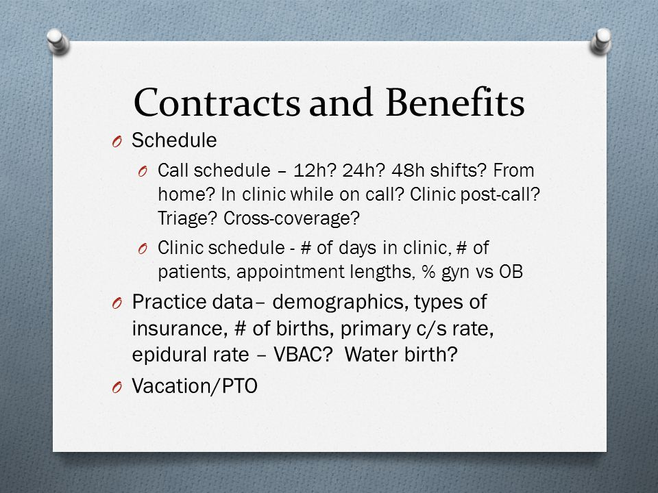 Contracts and Benefits O Malpractice insurance O Claims made – tail offered.