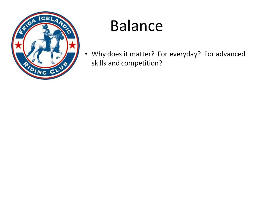 Balance Why does it matter? For everyday? For advanced skills and competition?