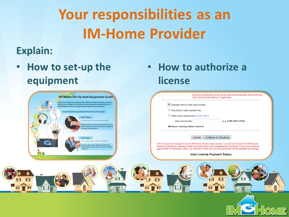 Your responsibilities as an IM-Home Provider Explain: How to set-up the equipment How to authorize a license
