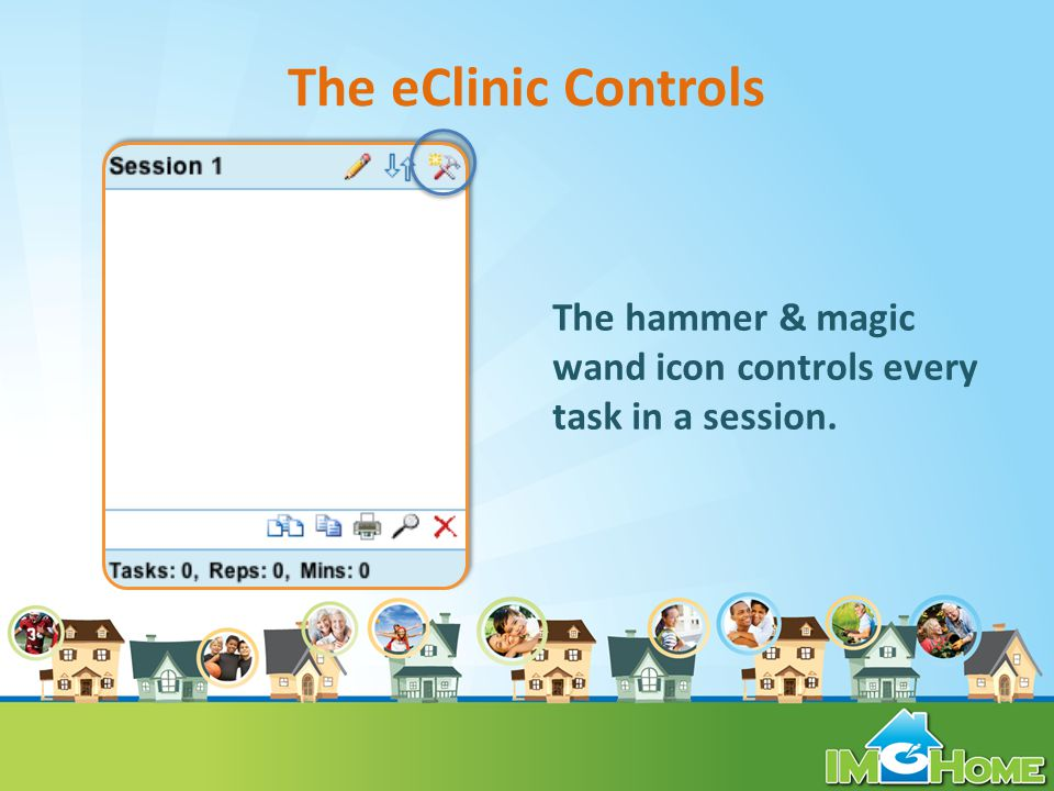 The eClinic Controls The hammer & magic wand icon controls every task in a session.
