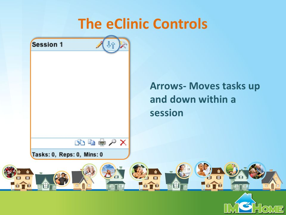 The eClinic Controls Arrows- Moves tasks up and down within a session