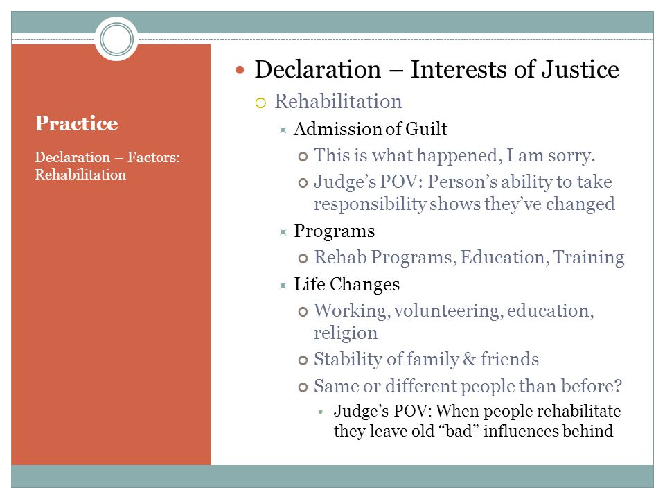Practice Declaration – Factors: Rehabilitation Declaration – Interests of Justice Rehabilitation Admission of Guilt This is what happened, I am sorry.