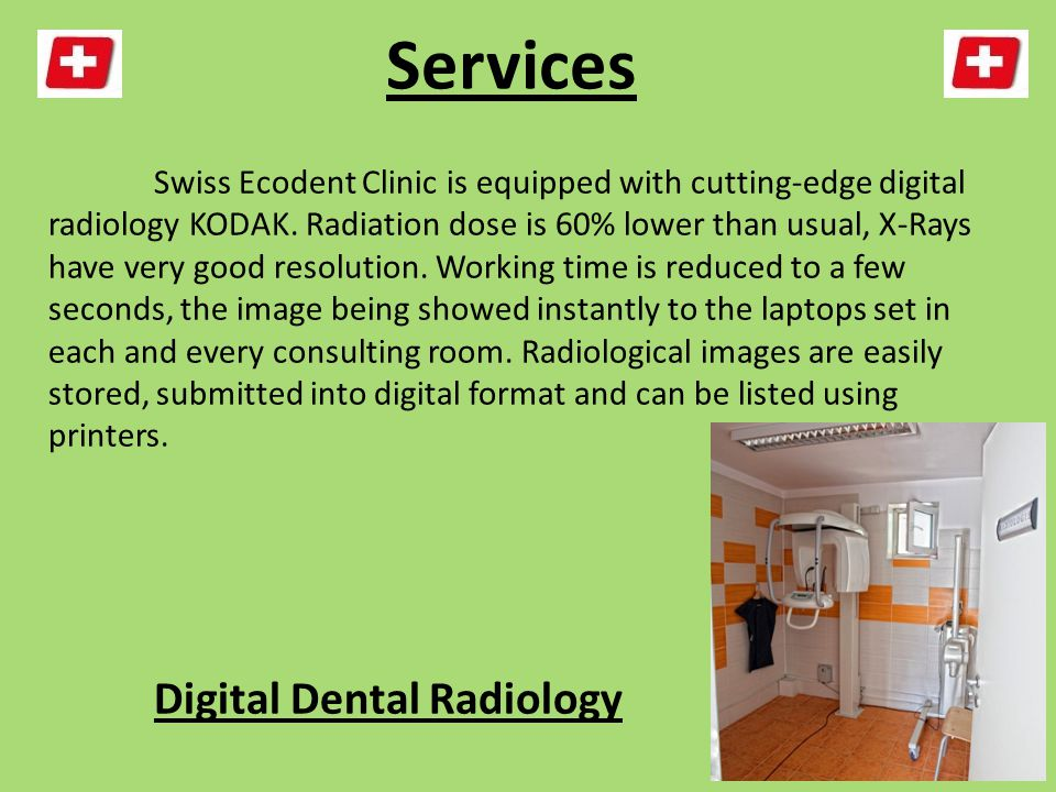 Services Swiss Ecodent Clinic is equipped with cutting-edge digital radiology KODAK.
