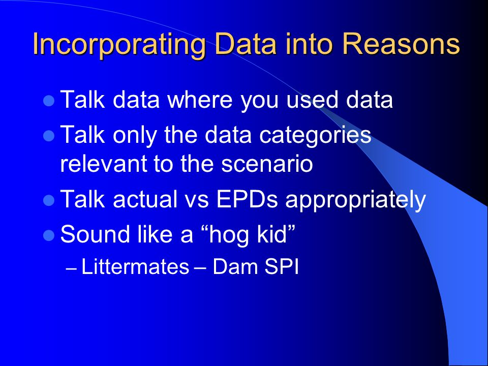 Incorporating Data into Reasons Talk data where you used data Talk only the data categories relevant to the scenario Talk actual vs EPDs appropriately