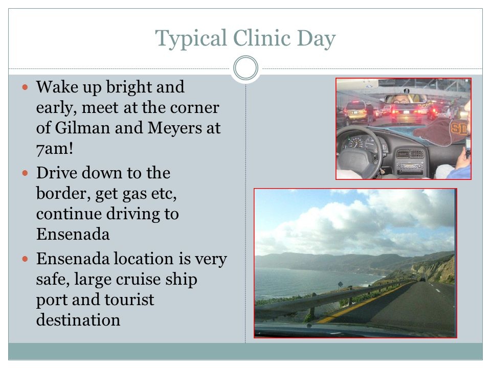 Typical Clinic Day Wake up bright and early, meet at the corner of Gilman and Meyers at 7am.