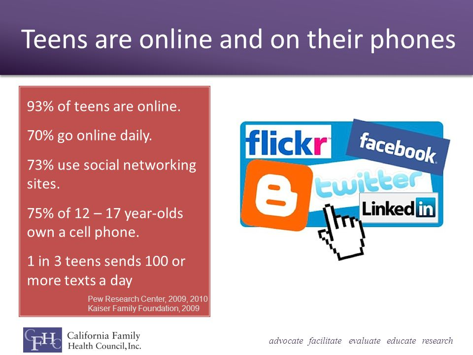 advocate facilitate evaluate educate research Teens are online and on their phones 93% of teens are online.