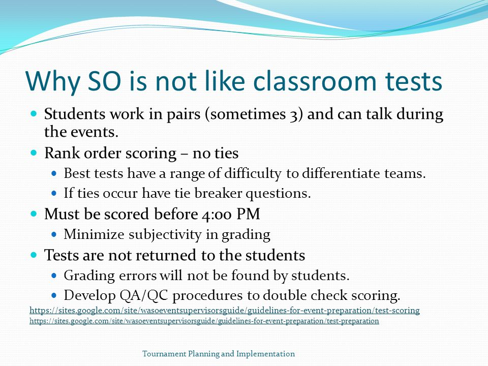 Why SO is not like classroom tests Students work in pairs (sometimes 3) and can talk during the events.