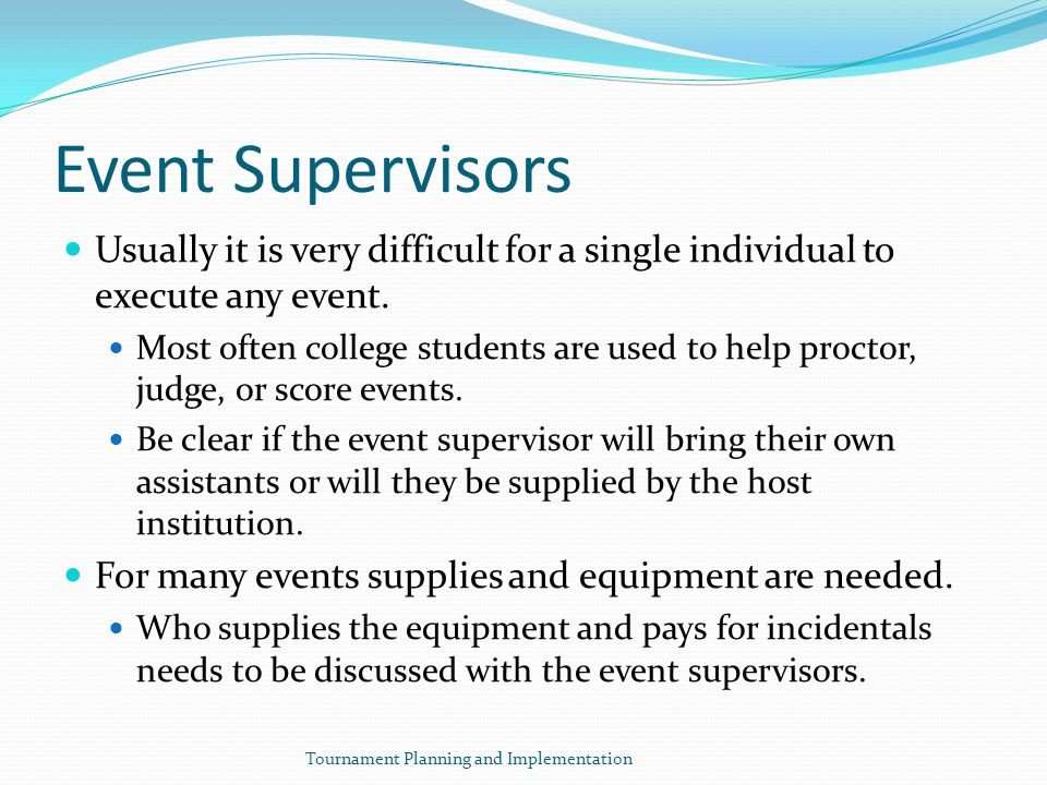 Event Supervisors Usually it is very difficult for a single individual to execute any event.