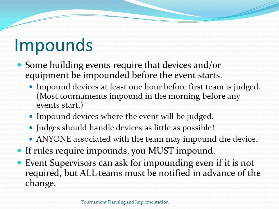 Impounds Some building events require that devices and/or equipment be impounded before the event starts.