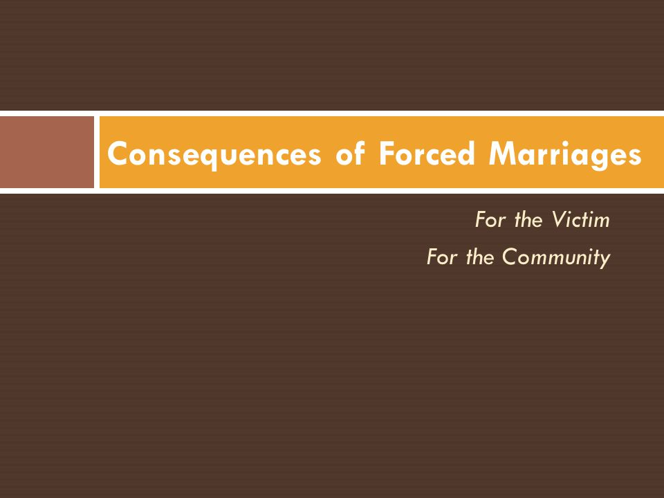 For the Victim For the Community Consequences of Forced Marriages
