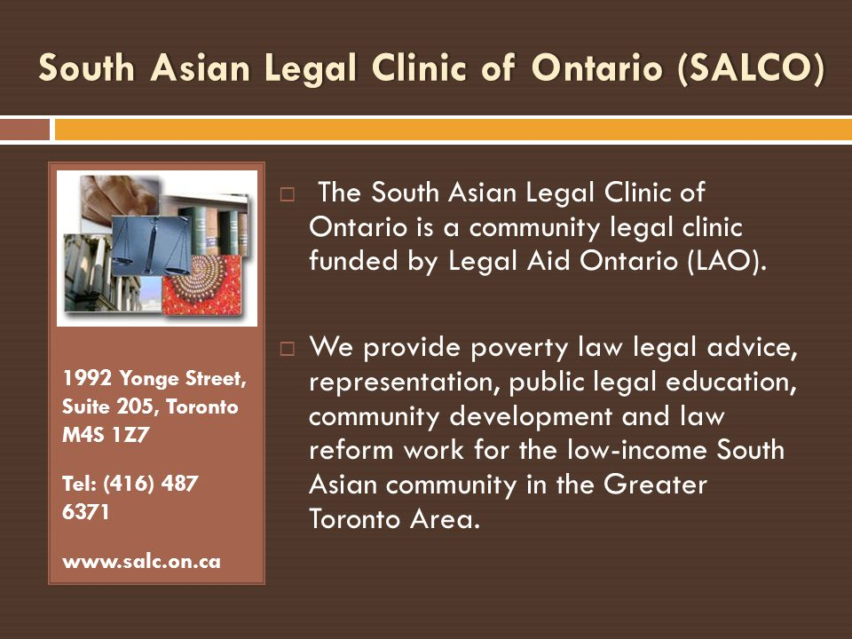 South Asian Legal Clinic of Ontario (SALCO) 1992 Yonge Street, Suite 205, Toronto M4S 1Z7 Tel: (416) 487 6371 www.salc.on.ca The South Asian Legal Cli