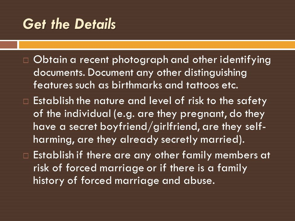 Get the Details Obtain a recent photograph and other identifying documents. Document any other distinguishing features such as birthmarks and tattoos