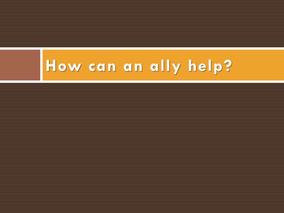How can an ally help?
