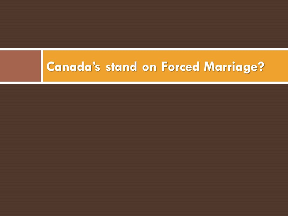Canadas stand on Forced Marriage?