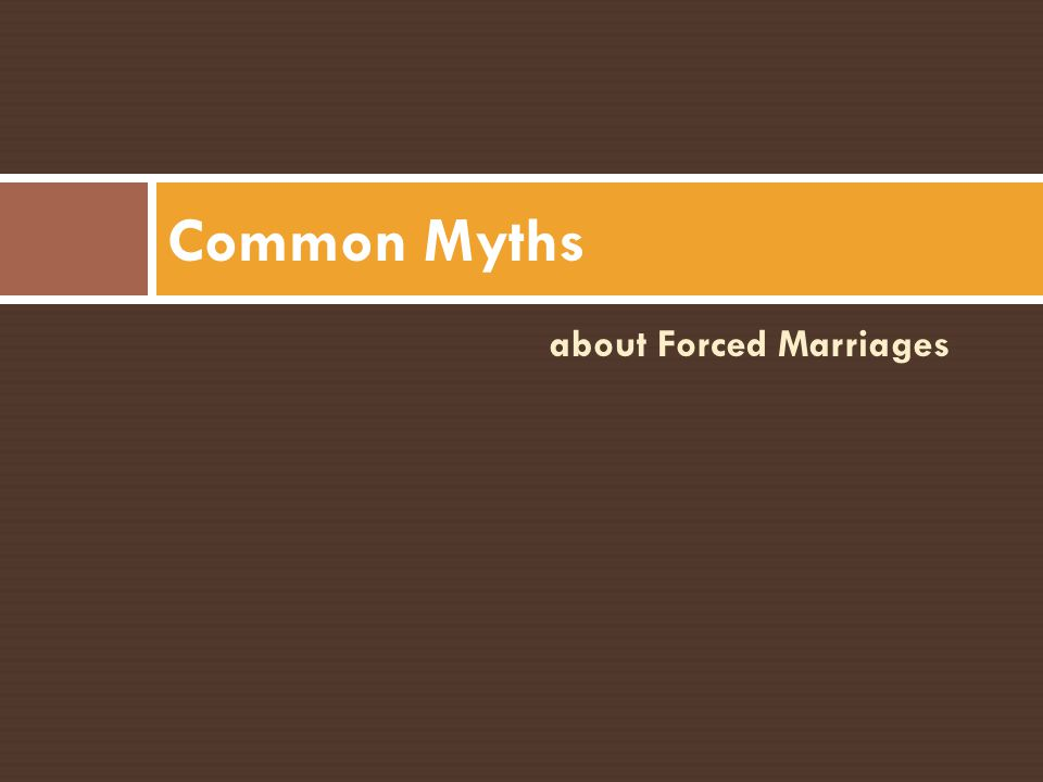 Forced Marriage is a form of violence This violence may take – emotional, mental or physical forms.