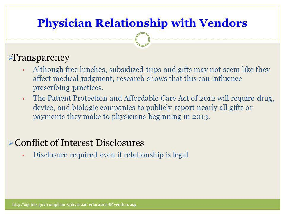 Physician Relationship with Vendors Transparency Although free lunches, subsidized trips and gifts may not seem like they affect medical judgment, res
