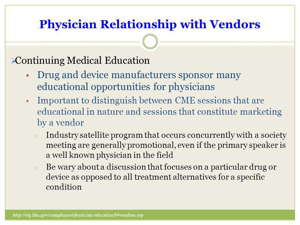 Physician Relationship with Vendors Continuing Medical Education Drug and device manufacturers sponsor many educational opportunities for physicians I