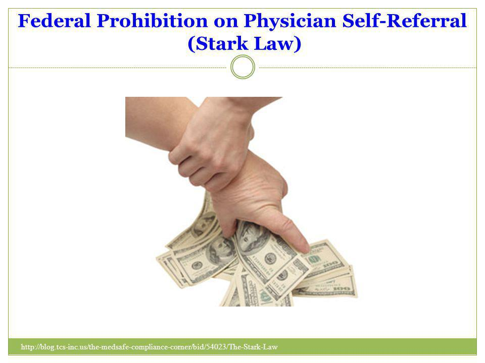 Federal Prohibition on Physician Self-Referral (Stark Law) http://blog.tcs-inc.us/the-medsafe-compliance-corner/bid/54023/The-Stark-Law