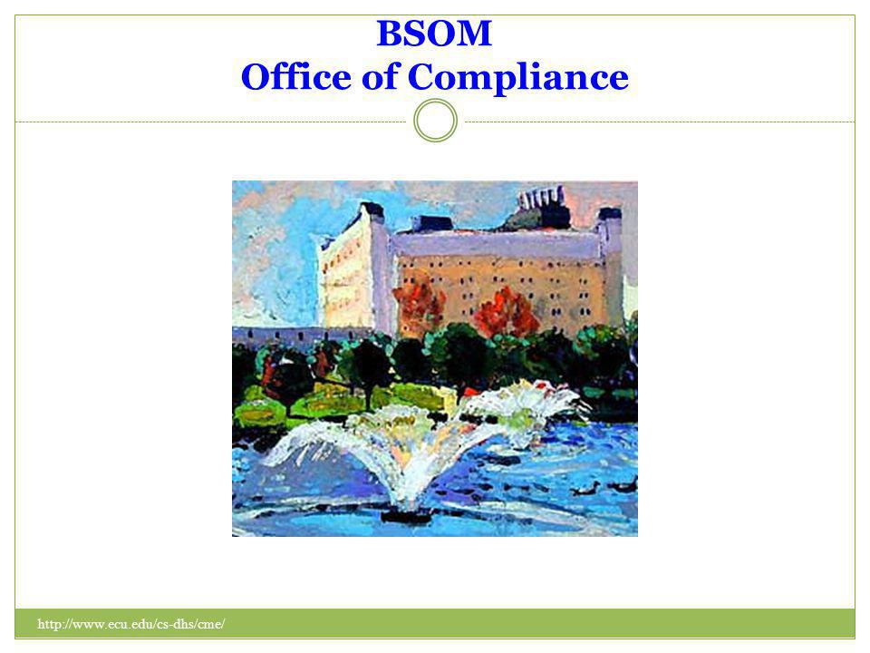 BSOM Office of Compliance http://www.ecu.edu/cs-dhs/cme/