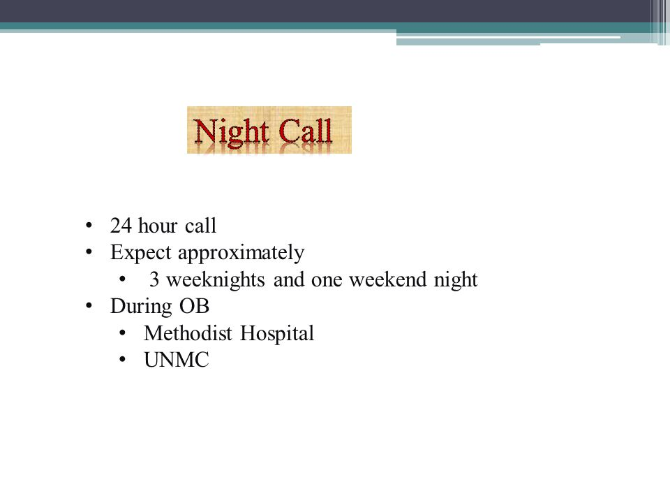 24 hour call Expect approximately 3 weeknights and one weekend night During OB Methodist Hospital UNMC
