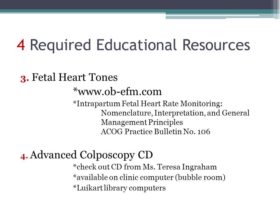 4 Required Educational Resources 3. Fetal Heart Tones *www.ob-efm.com *Intrapartum Fetal Heart Rate Monitoring: Nomenclature, Interpretation, and Gene