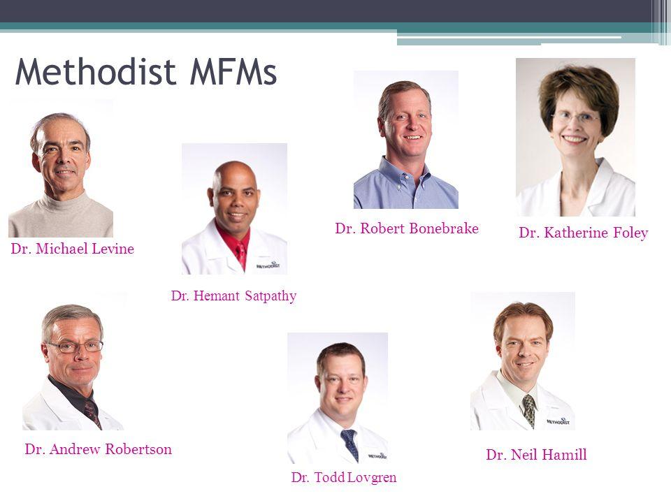 Dr. Michael Levine Dr. Neil Hamill Dr. Robert Bonebrake Dr. Katherine Foley Dr. Andrew Robertson Methodist MFMs Dr. Todd Lovgren Dr. Hemant Satpathy