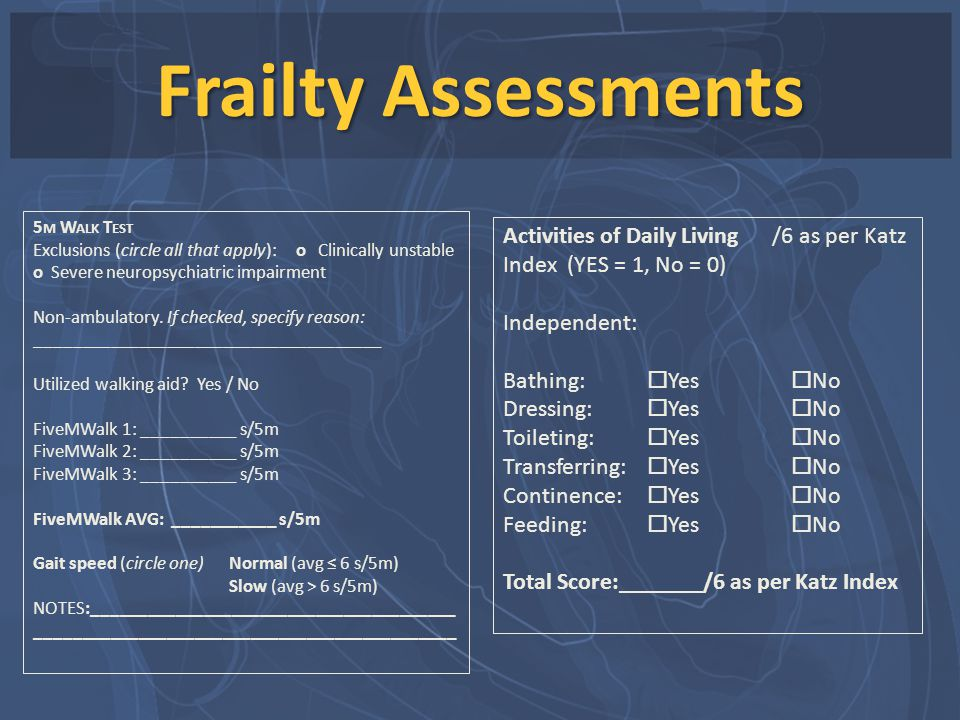 Frailty Assessments 5 M W ALK T EST Exclusions (circle all that apply): o Clinically unstable o Severe neuropsychiatric impairment Non-ambulatory. If