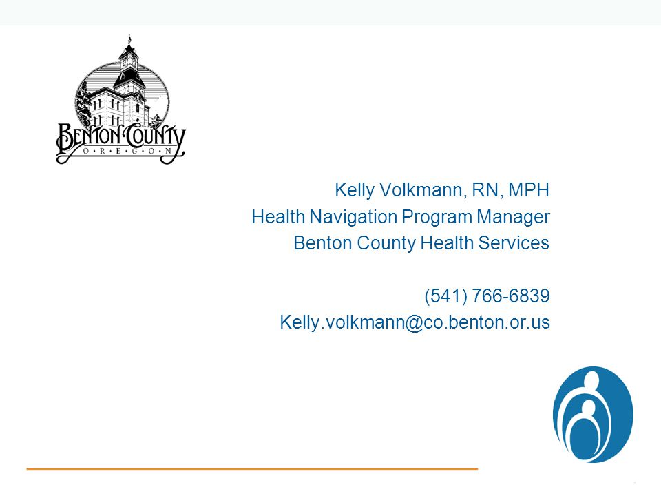 Kelly Volkmann, RN, MPH Health Navigation Program Manager Benton County Health Services (541)
