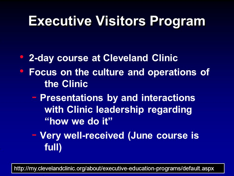 Executive Visitors Program 2-day course at Cleveland Clinic Focus on the culture and operations of the Clinic - Presentations by and interactions with