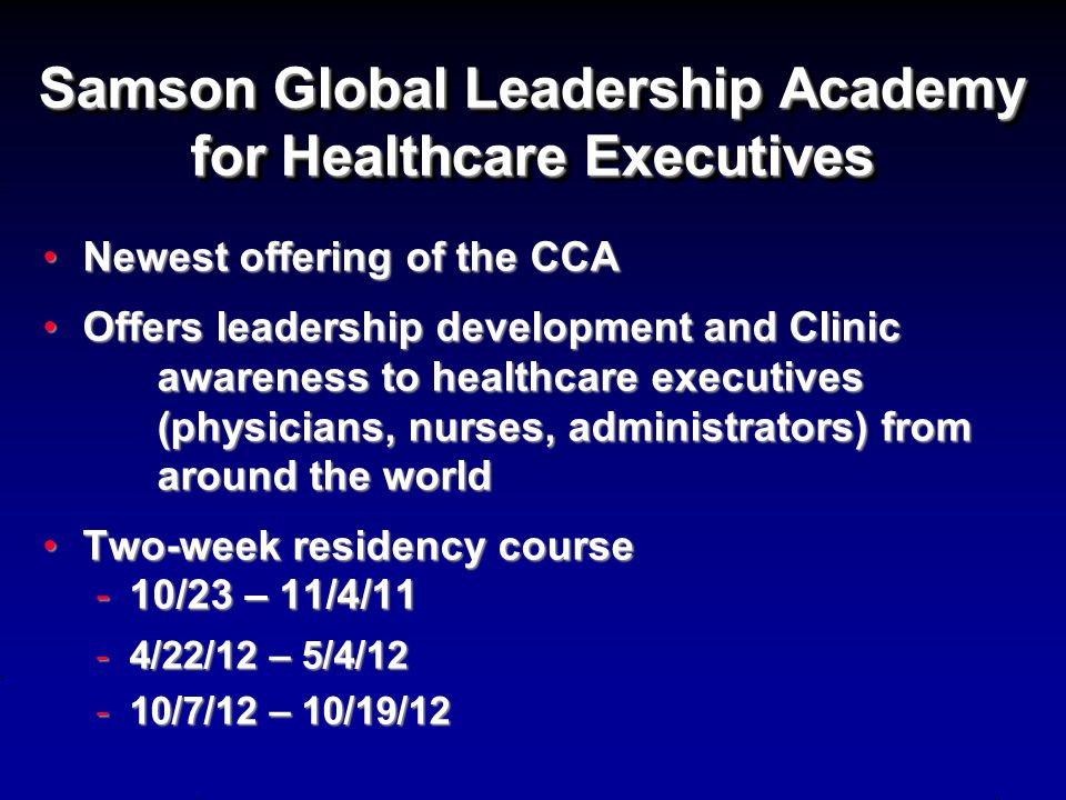 Samson Global Leadership Academy for Healthcare Executives Newest offering of the CCANewest offering of the CCA Offers leadership development and Clin