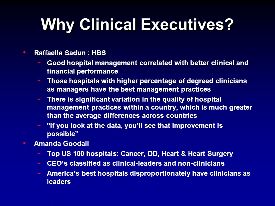 Why Clinical Executives? Raffaella Sadun : HBS - Good hospital management correlated with better clinical and financial performance - Those hospitals