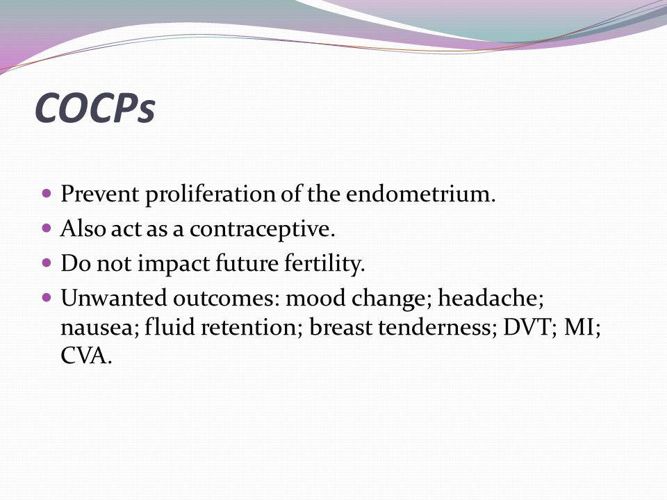 COCPs Prevent proliferation of the endometrium.Also act as a contraceptive.