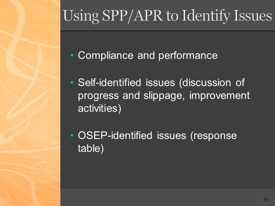 10 Compliance and performance Self-identified issues (discussion of progress and slippage, improvement activities) OSEP-identified issues (response table)