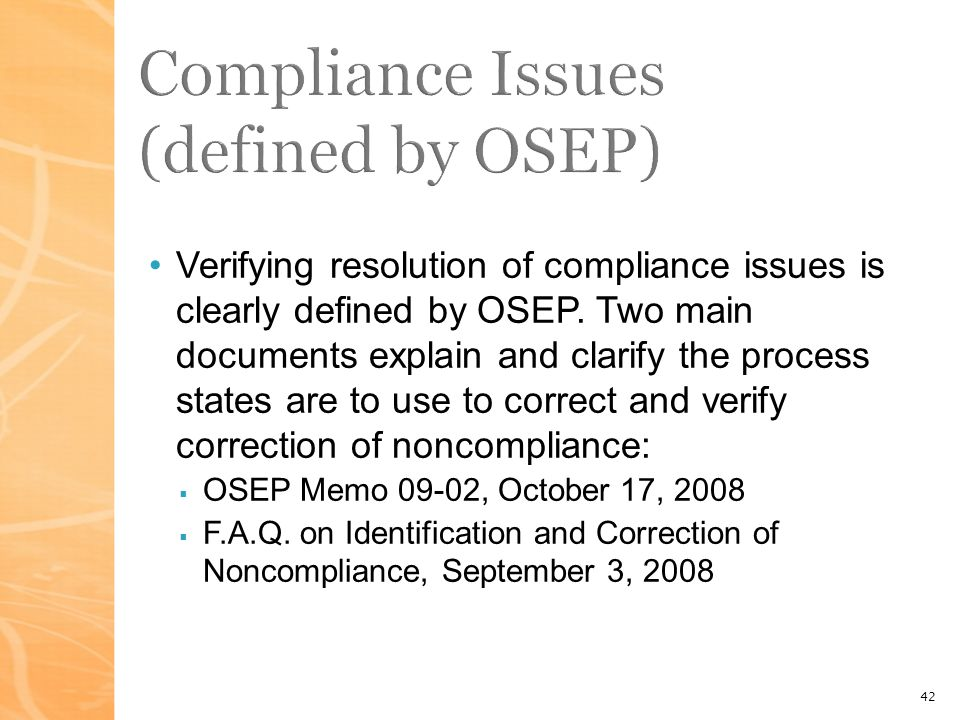 42 Compliance Issues (defined by OSEP) Verifying resolution of compliance issues is clearly defined by OSEP.